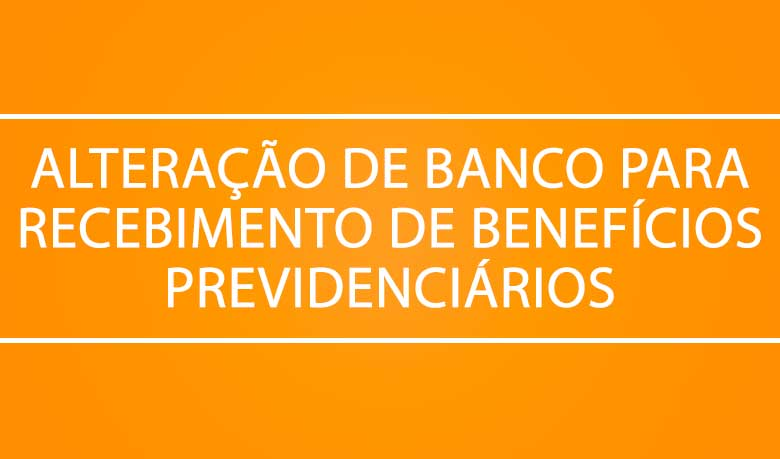 alteracao-de-bancos-para-recebimento-previdenciario