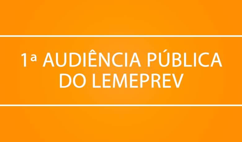1ª Audiência Pública do Lemeprev