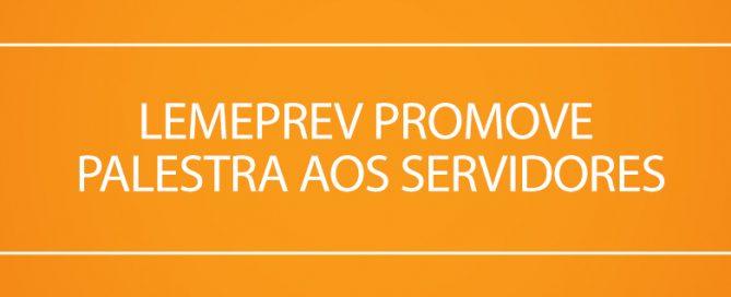 Lemeprev Promove Palestra aos Servidores - Lemeprev